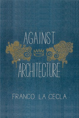 Against Architecture By La Cecla, Franco